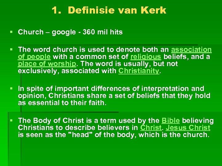 1. Definisie van Kerk § Church – google - 360 mil hits § The