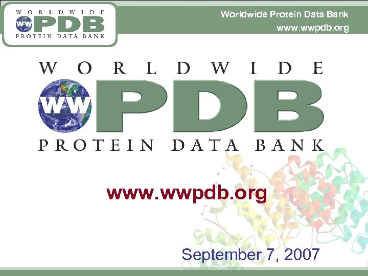 Worldwide Protein Data Bank www. wwpdb. org September 7, 2007