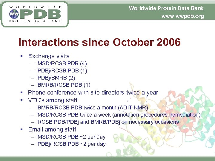 Worldwide Protein Data Bank www. wwpdb. org Interactions since October 2006 § Exchange visits