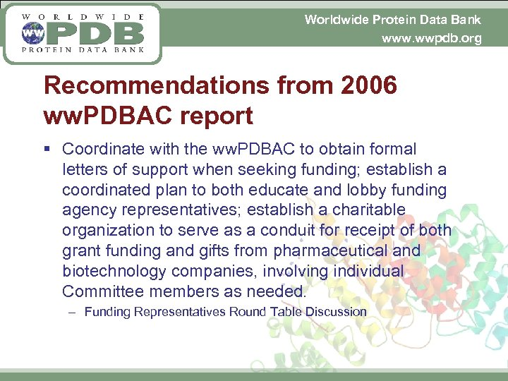 Worldwide Protein Data Bank www. wwpdb. org Recommendations from 2006 ww. PDBAC report §