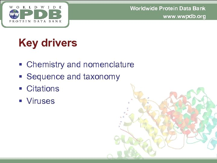 Worldwide Protein Data Bank www. wwpdb. org Key drivers § § Chemistry and nomenclature