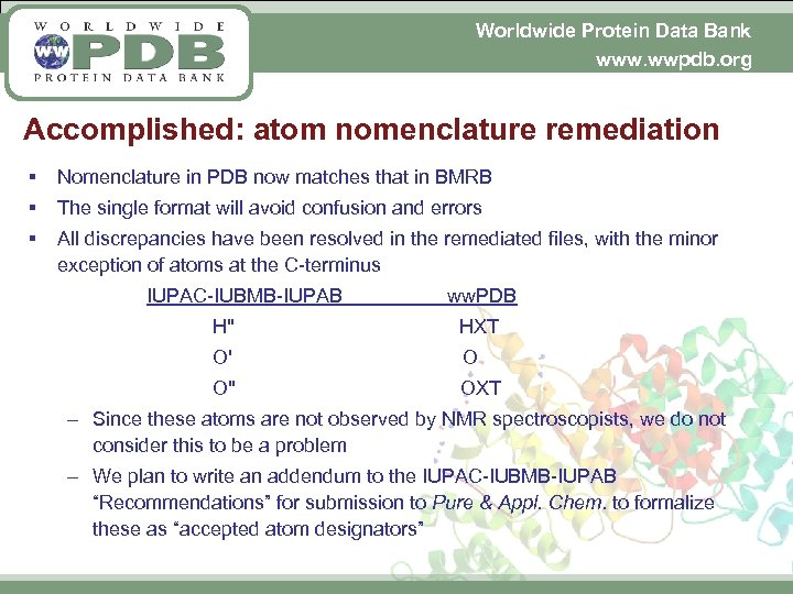 Worldwide Protein Data Bank www. wwpdb. org Accomplished: atom nomenclature remediation § Nomenclature in