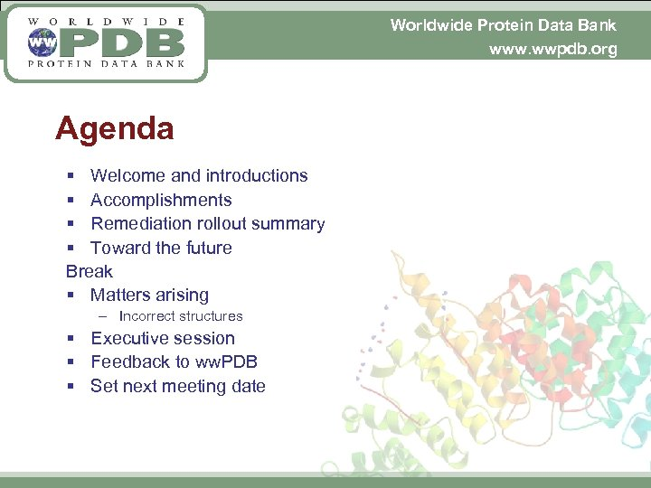 Worldwide Protein Data Bank www. wwpdb. org Agenda § Welcome and introductions § Accomplishments