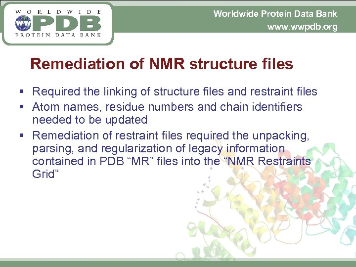 Worldwide Protein Data Bank www. wwpdb. org Remediation of NMR structure files § Required