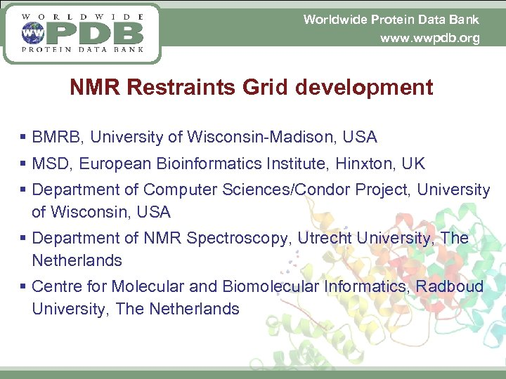 Worldwide Protein Data Bank www. wwpdb. org NMR Restraints Grid development § BMRB, University
