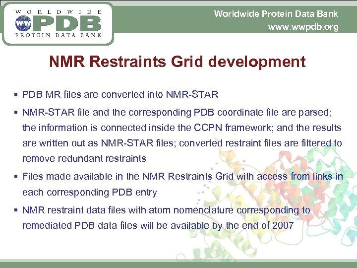 Worldwide Protein Data Bank www. wwpdb. org NMR Restraints Grid development § PDB MR