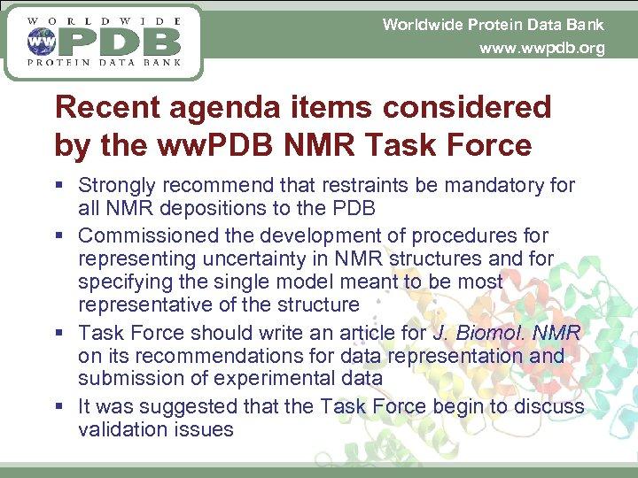 Worldwide Protein Data Bank www. wwpdb. org Recent agenda items considered by the ww.