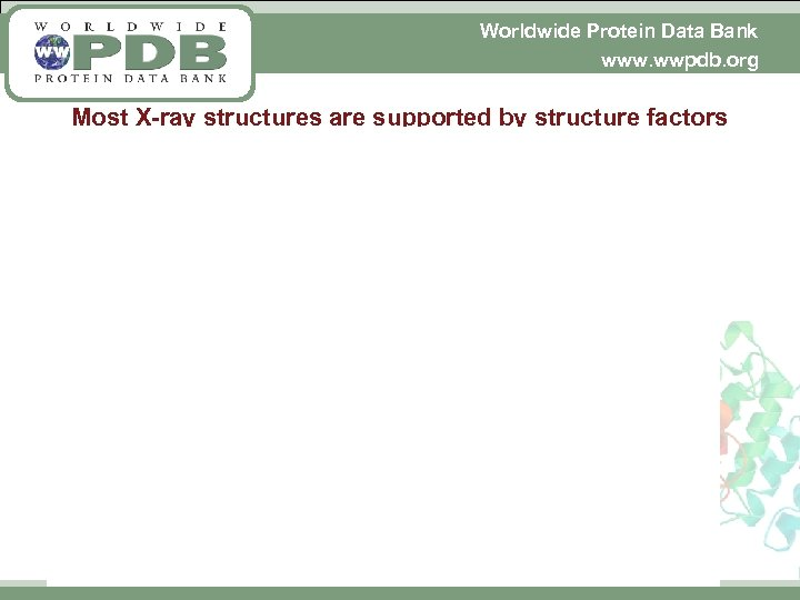 Worldwide Protein Data Bank www. wwpdb. org Most X-ray structures are supported by structure