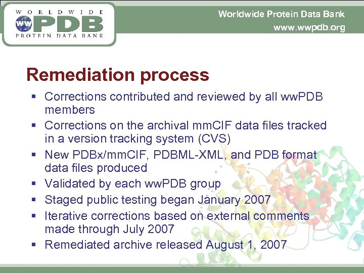 Worldwide Protein Data Bank www. wwpdb. org Remediation process § Corrections contributed and reviewed