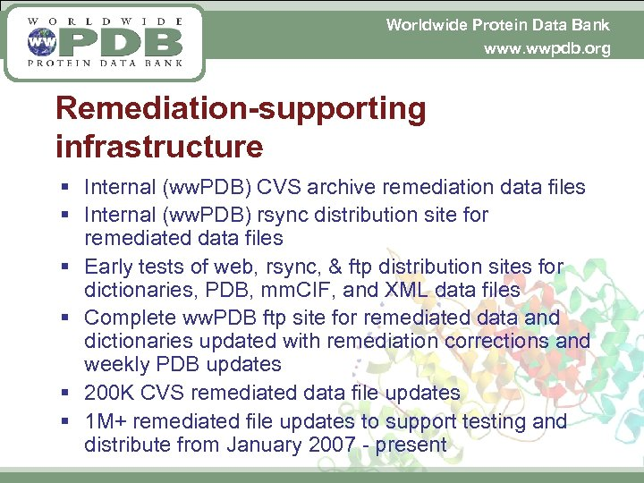 Worldwide Protein Data Bank www. wwpdb. org Remediation-supporting infrastructure § Internal (ww. PDB) CVS