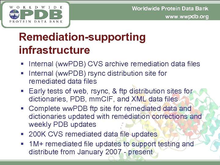 Worldwide Protein Data Bank www. wwpdb. org Remediation-supporting infrastructure § Internal (ww. PDB) CVS