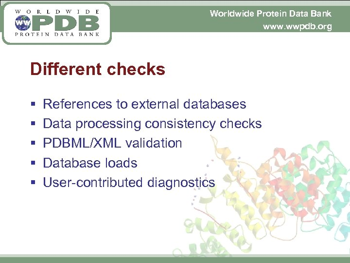 Worldwide Protein Data Bank www. wwpdb. org Different checks § § § References to