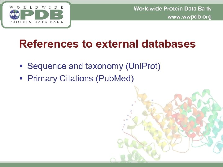Worldwide Protein Data Bank www. wwpdb. org References to external databases § Sequence and