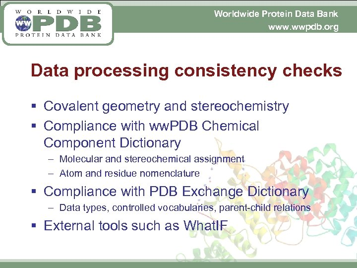 Worldwide Protein Data Bank www. wwpdb. org Data processing consistency checks § Covalent geometry