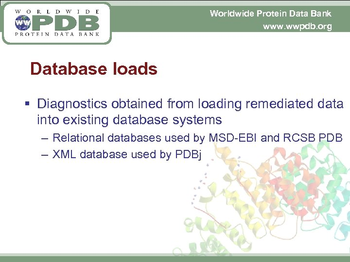Worldwide Protein Data Bank www. wwpdb. org Database loads § Diagnostics obtained from loading