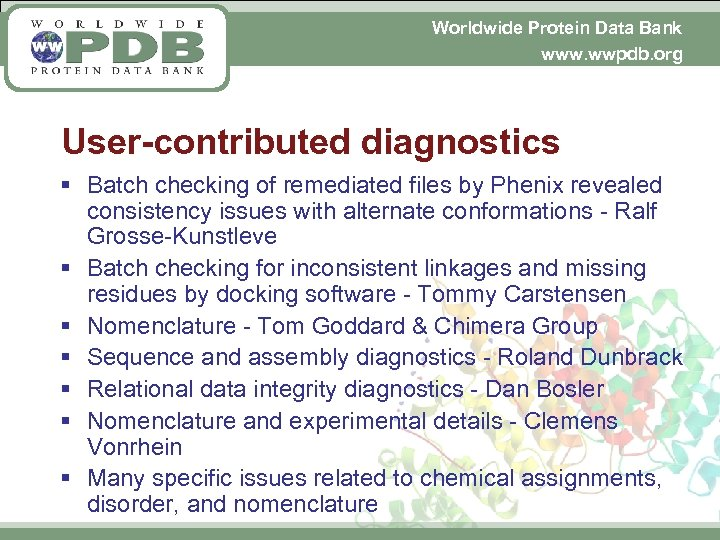 Worldwide Protein Data Bank www. wwpdb. org User-contributed diagnostics § Batch checking of remediated