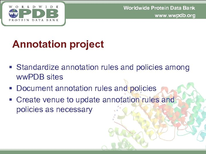 Worldwide Protein Data Bank www. wwpdb. org Annotation project § Standardize annotation rules and