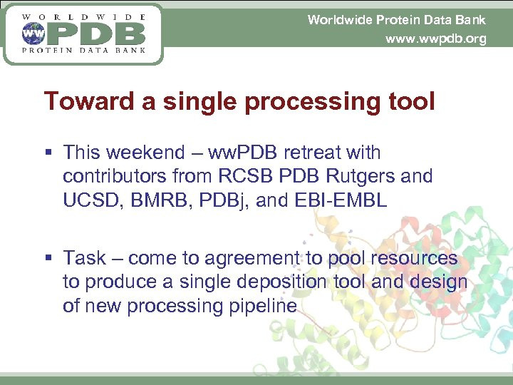 Worldwide Protein Data Bank www. wwpdb. org Toward a single processing tool § This