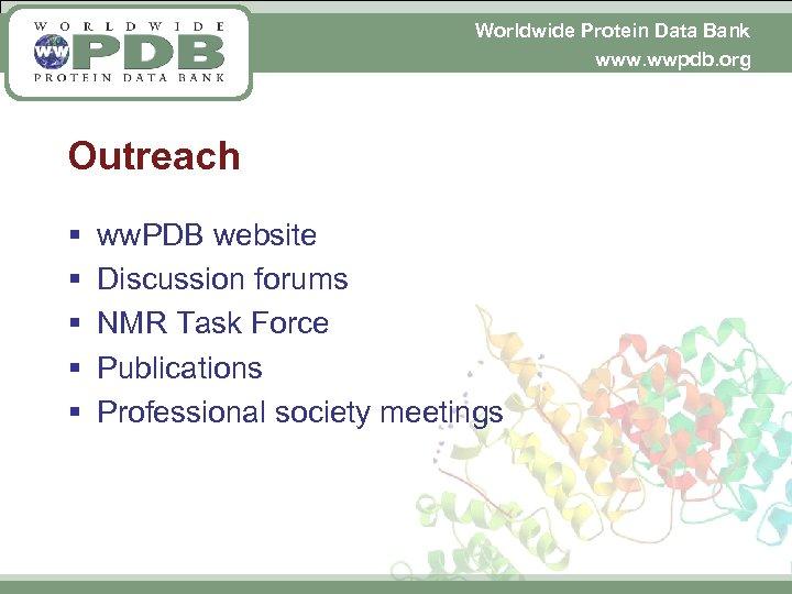 Worldwide Protein Data Bank www. wwpdb. org Outreach § § § ww. PDB website