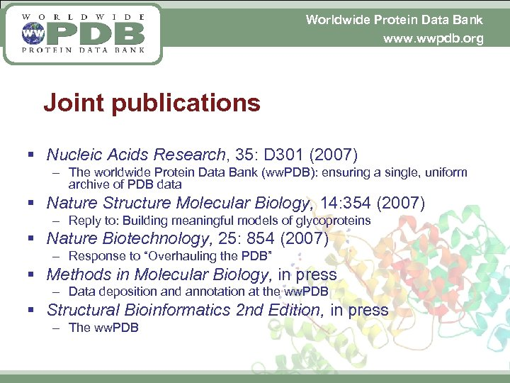 Worldwide Protein Data Bank www. wwpdb. org Joint publications § Nucleic Acids Research, 35:
