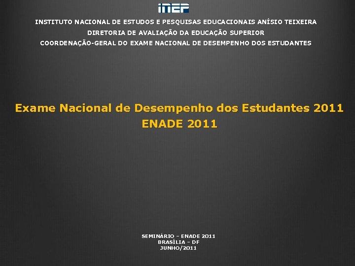 INSTITUTO NACIONAL DE ESTUDOS E PESQUISAS EDUCACIONAIS ANÍSIO TEIXEIRA DIRETORIA DE AVALIAÇÃO DA EDUCAÇÃO