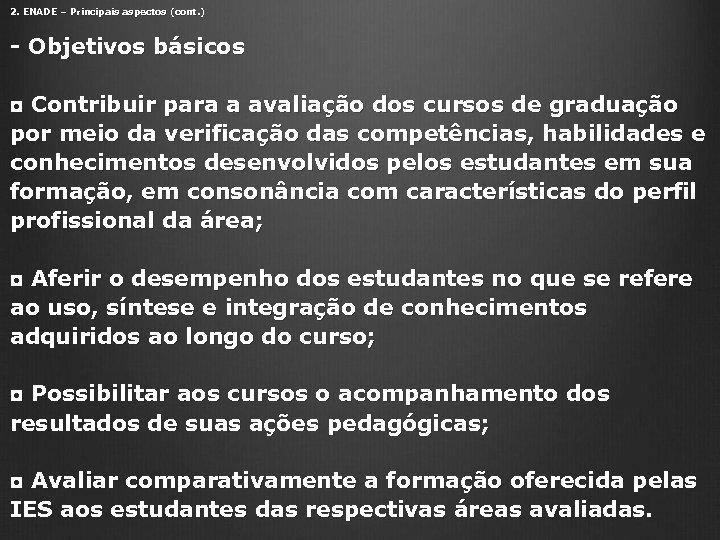 2. ENADE – Principais aspectos (cont. ) - Objetivos básicos ◘ Contribuir para a