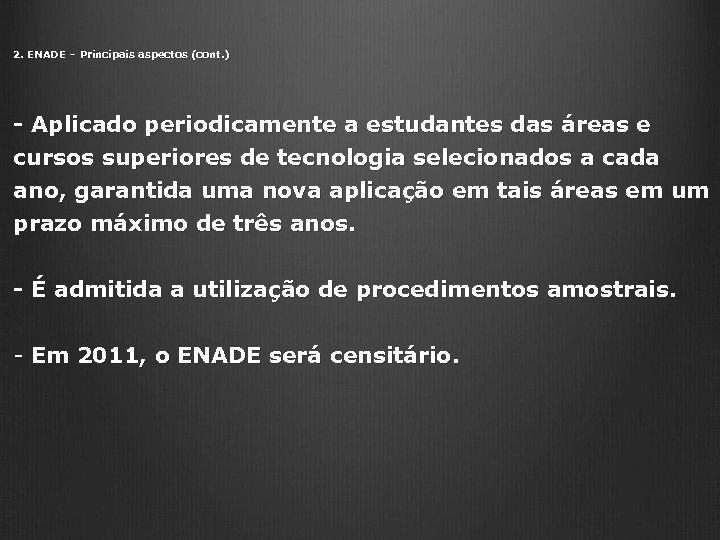 2. ENADE – Principais aspectos (cont. ) - Aplicado periodicamente a estudantes das áreas