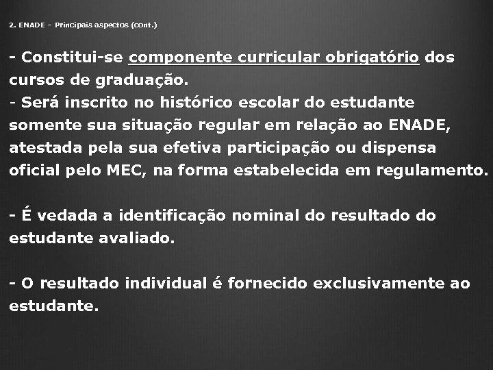 2. ENADE – Principais aspectos (cont. ) - Constitui-se componente curricular obrigatório dos cursos
