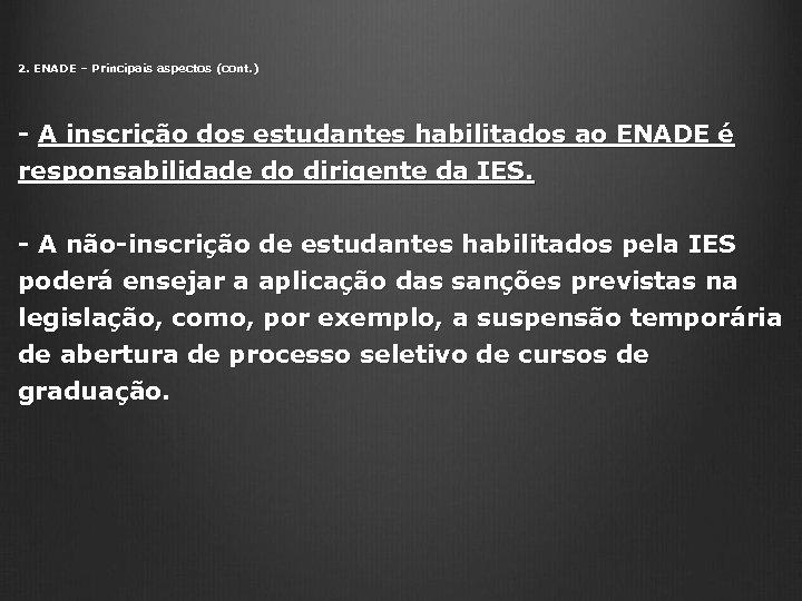 2. ENADE – Principais aspectos (cont. ) - A inscrição dos estudantes habilitados ao