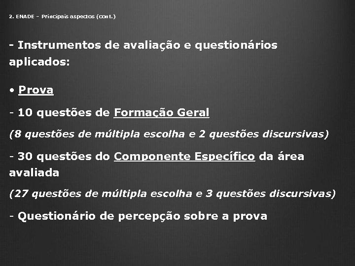 2. ENADE – Principais aspectos (cont. ) - Instrumentos de avaliação e questionários aplicados: