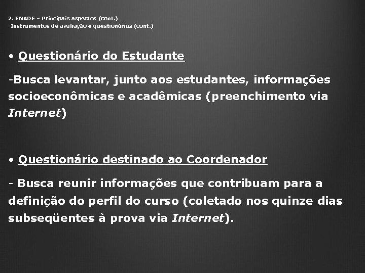 2. ENADE – Principais aspectos (cont. ) -Instrumentos de avaliação e questionários (cont. )