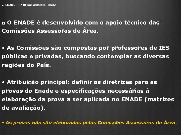2. ENADE – Principais aspectos (cont. ) ◘ O ENADE é desenvolvido com o