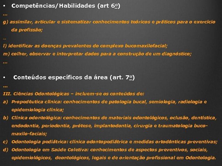 • Competências/Habilidades (art 6 o) . . . g) assimilar, articular e sistematizar