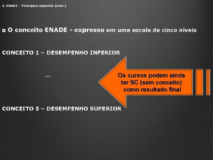 2. ENADE – Principais aspectos (cont. ) ◘ O conceito ENADE - expresso em