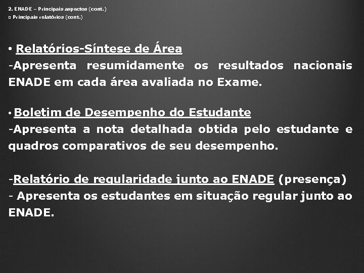 2. ENADE – Principais aspectos (cont. ) ◘ Principais relatórios (cont. ) • Relatórios-Síntese