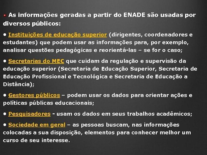 As informações geradas a partir do ENADE são usadas por diversos públicos: • Instituições