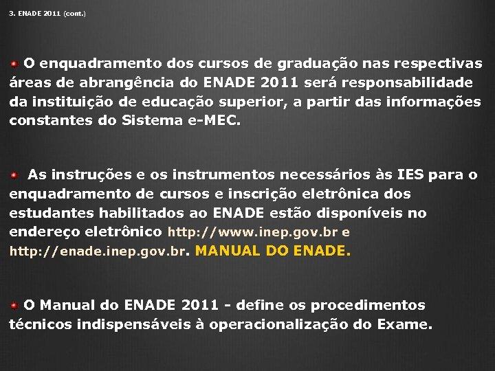 3. ENADE 2011 (cont. ) O enquadramento dos cursos de graduação nas respectivas áreas