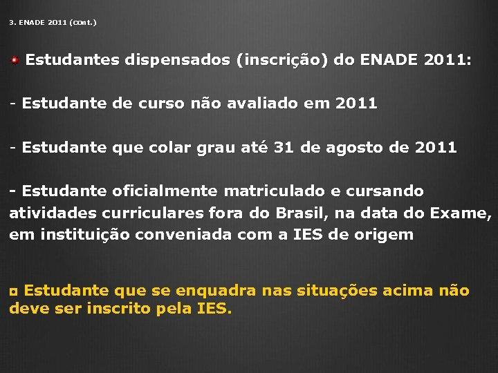 3. ENADE 2011 (cont. ) Estudantes dispensados (inscrição) do ENADE 2011: - Estudante de