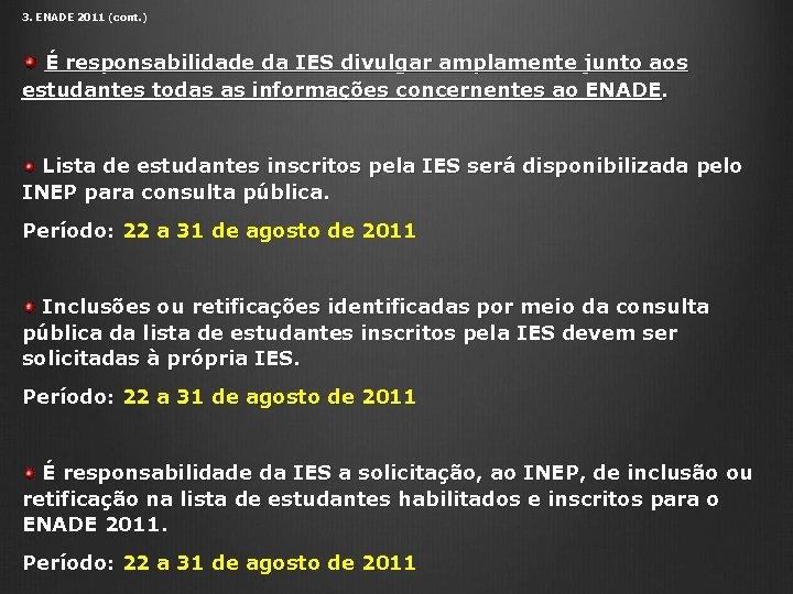 3. ENADE 2011 (cont. ) É responsabilidade da IES divulgar amplamente junto aos estudantes