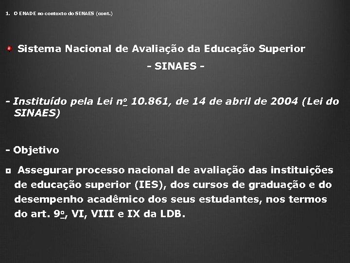 1. O ENADE no contexto do SINAES (cont. ) Sistema Nacional de Avaliação da