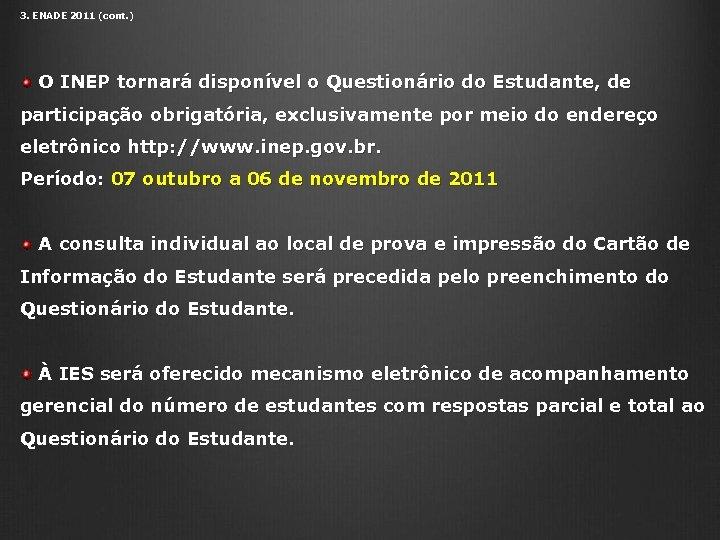 3. ENADE 2011 (cont. ) O INEP tornará disponível o Questionário do Estudante, de