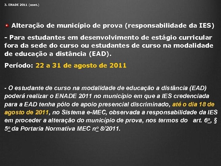 3. ENADE 2011 (cont. ) Alteração de município de prova (responsabilidade da IES) -
