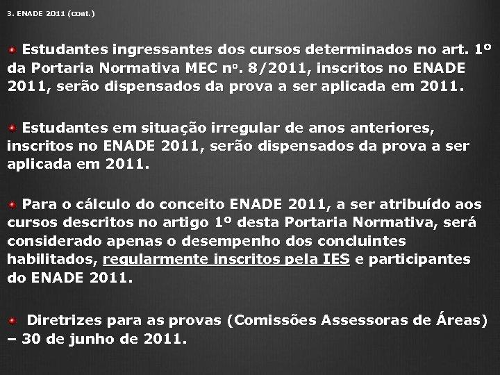 3. ENADE 2011 (cont. ) Estudantes ingressantes dos cursos determinados no art. 1º da
