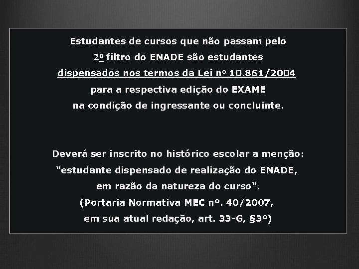 Estudantes de cursos que não passam pelo 2 o filtro do ENADE são estudantes