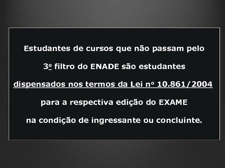 Estudantes de cursos que não passam pelo 3 o filtro do ENADE são estudantes