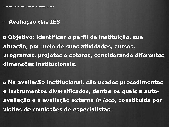 1. O ENADE no contexto do SINAES (cont. ) - Avaliação das IES ◘
