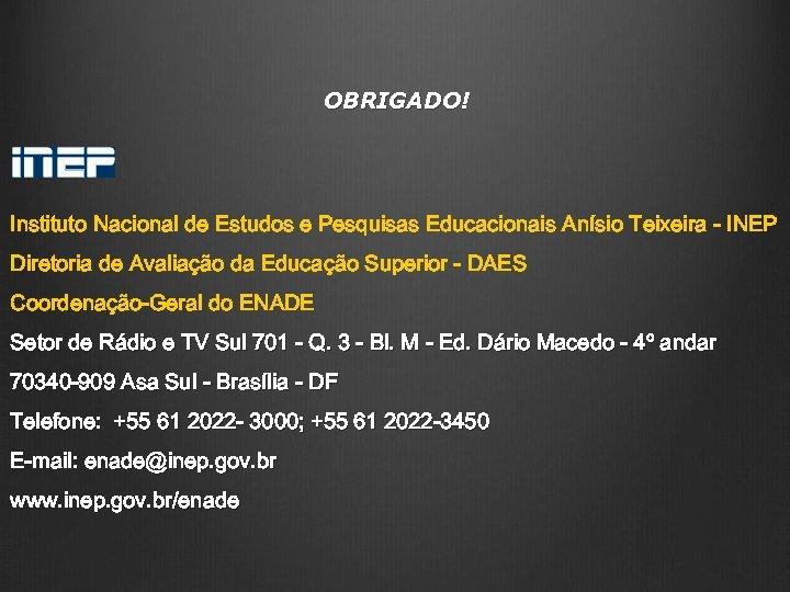 OBRIGADO! Instituto Nacional de Estudos e Pesquisas Educacionais Anísio Teixeira - INEP Diretoria de