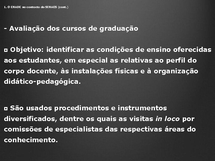 1. O ENADE no contexto do SINAES (cont. ) - Avaliação dos cursos de