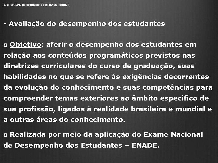 1. O ENADE no contexto do SINAES (cont. ) - Avaliação do desempenho dos