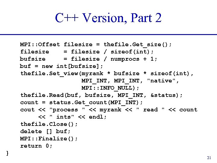 C++ Version, Part 2 MPI: : Offset filesize = thefile. Get_size(); filesize = filesize